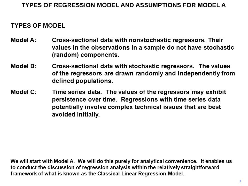 TYPES OF REGRESSION MODEL AND ASSUMPTIONS FOR MODEL A ASSUMPTIONS FOR MODEL A A.3The disturbance term has zero expectation for all i Suppose Define where Then E(v i ) = E(u i –  u ) = E(u i ) – E(  u ) =  u –  u = 0 The price that we pay is that the interpretation of the intercept has changed.