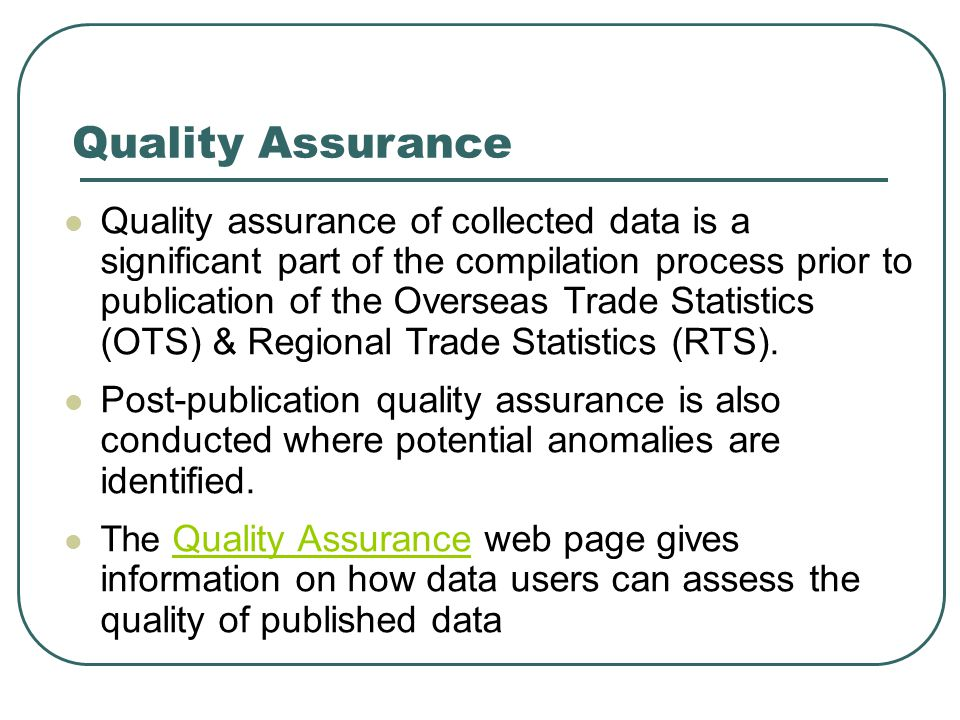Quality Assurance Quality assurance of collected data is a significant part of the compilation process prior to publication of the Overseas Trade Stat
