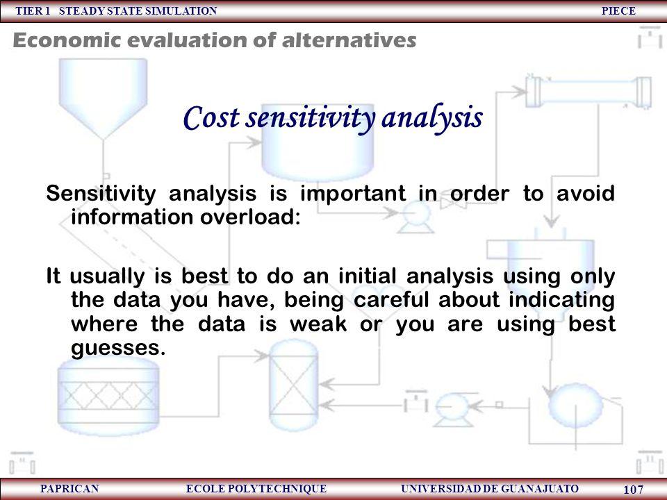 TIER 1 STEADY STATE SIMULATION PIECE PAPRICAN ECOLE POLYTECHNIQUE UNIVERSIDAD DE GUANAJUATO 107 Cost sensitivity analysis Sensitivity analysis is impo