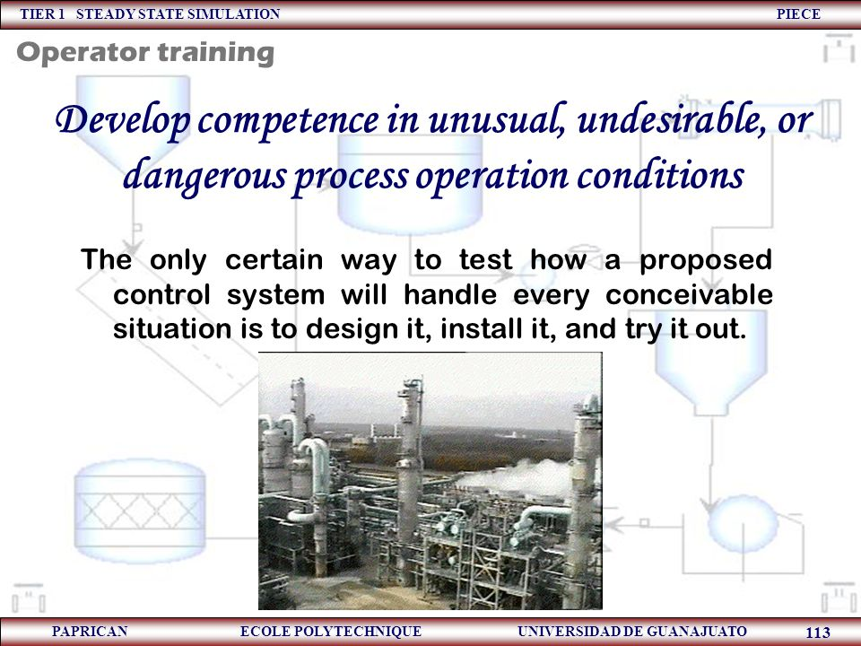 TIER 1 STEADY STATE SIMULATION PIECE PAPRICAN ECOLE POLYTECHNIQUE UNIVERSIDAD DE GUANAJUATO 113 Develop competence in unusual, undesirable, or dangero