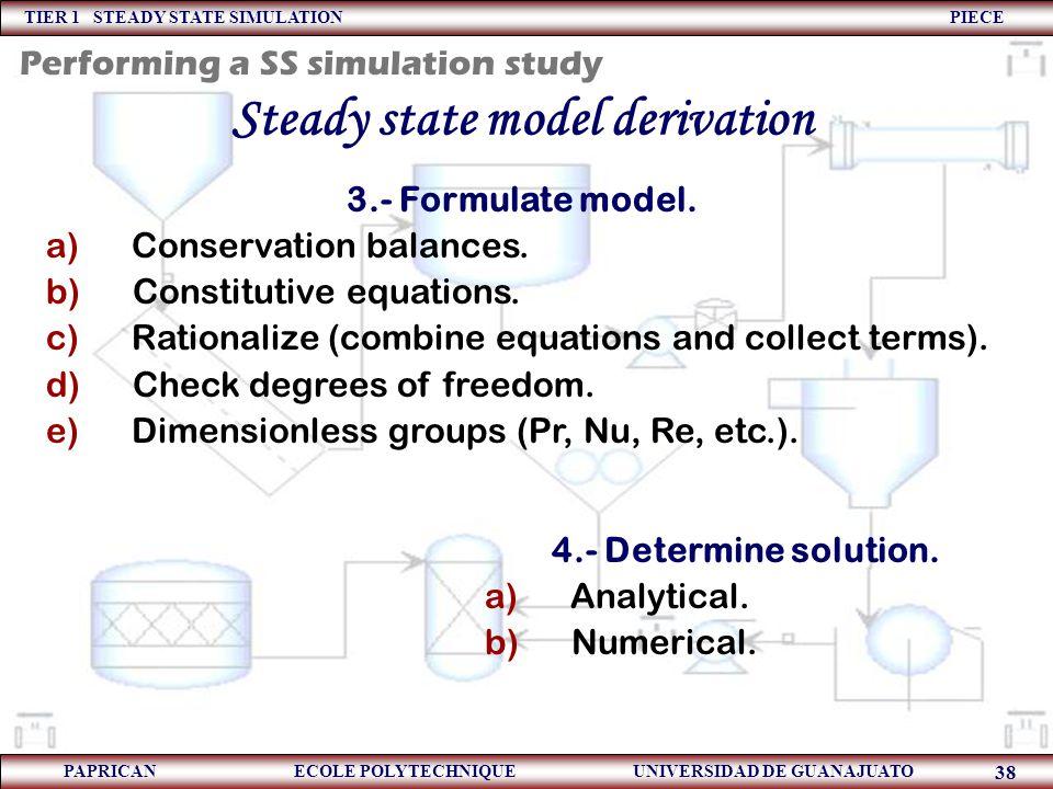 TIER 1 STEADY STATE SIMULATION PIECE PAPRICAN ECOLE POLYTECHNIQUE UNIVERSIDAD DE GUANAJUATO 38 Steady state model derivation 3.- Formulate model. a) C