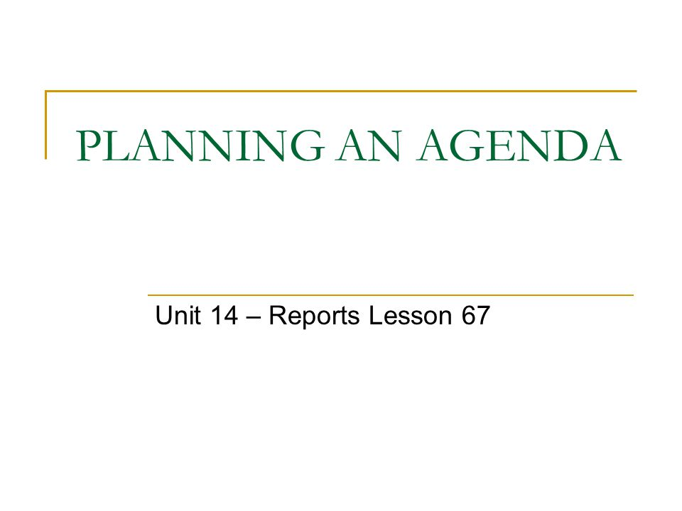 PLANNING AN AGENDA Unit 14 – Reports Lesson 67