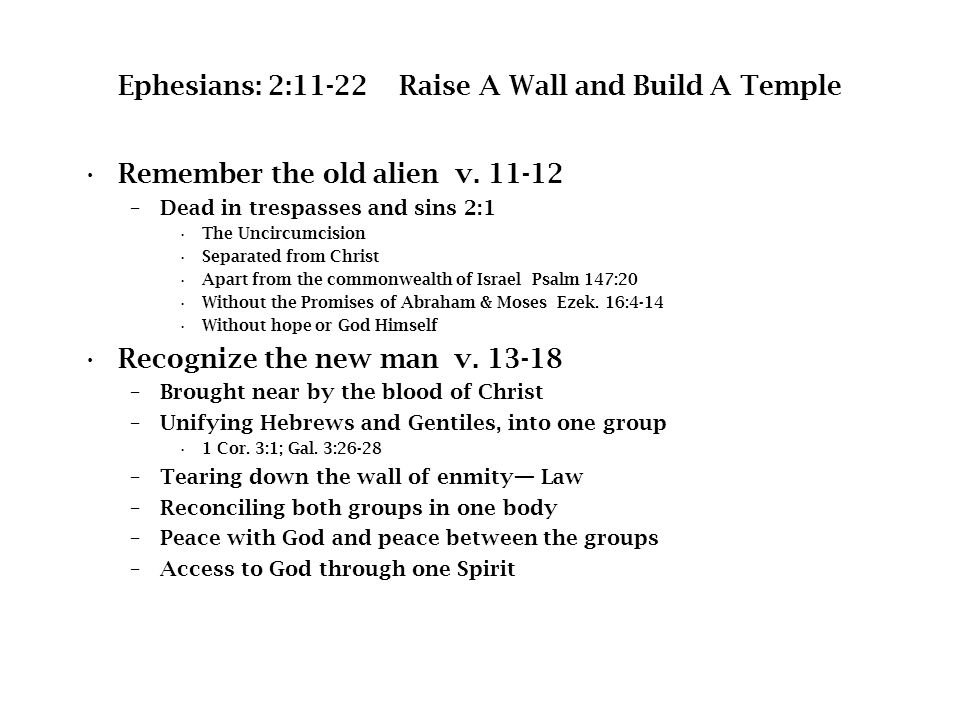 Ephesians: 2:11-22 Raise A Wall and Build A Temple Remember the old alien v.