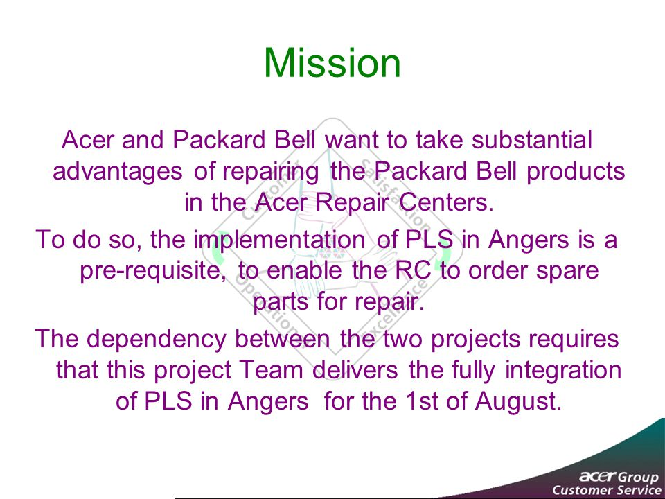Mission Acer and Packard Bell want to take substantial advantages of repairing the Packard Bell products in the Acer Repair Centers.