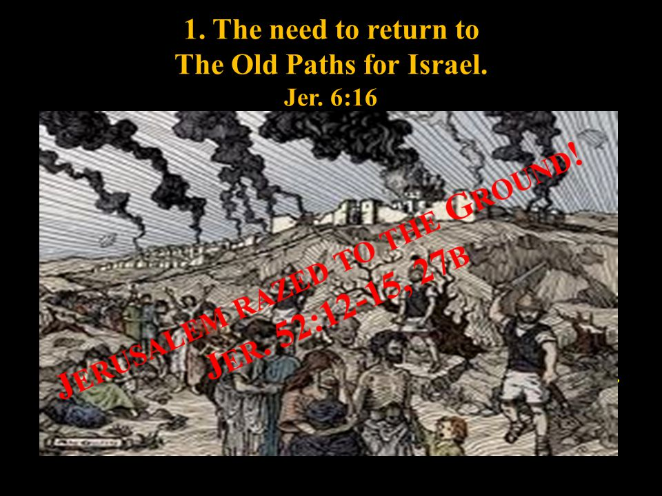 1. The need to return to The Old Paths for Israel.
