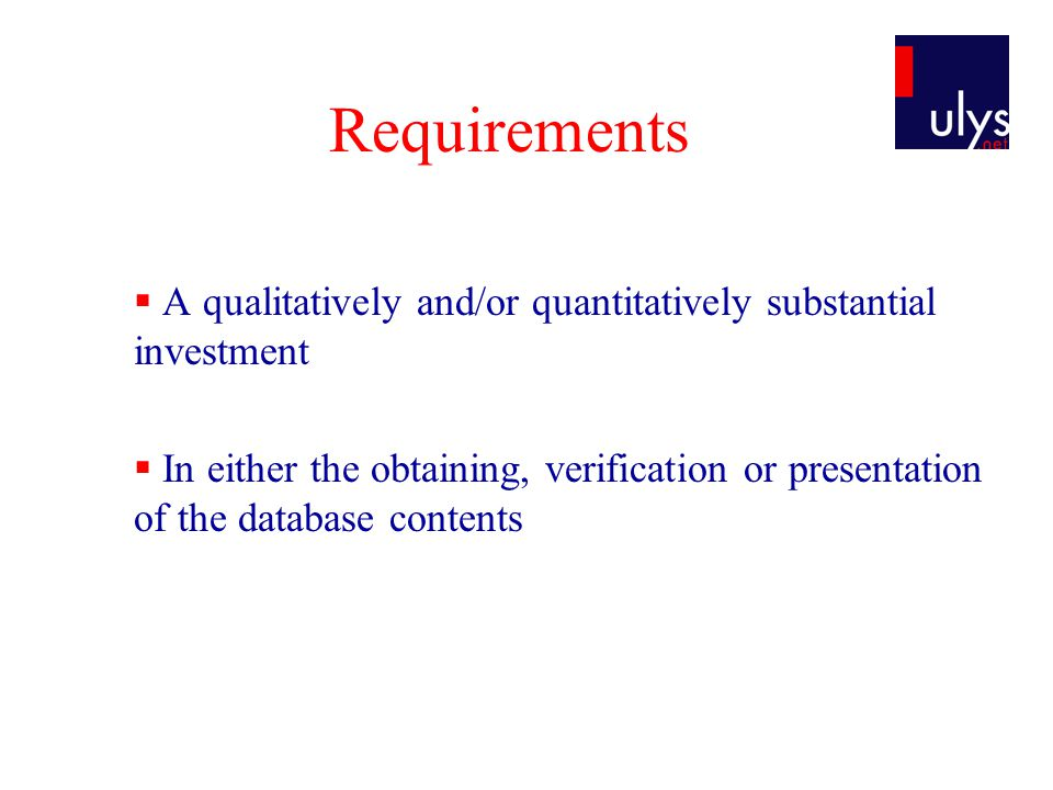 Requirements  A qualitatively and/or quantitatively substantial investment  In either the obtaining, verification or presentation of the database contents
