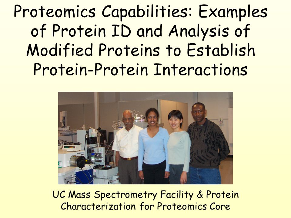 UC Mass Spectrometry Facility & Protein Characterization for Proteomics Core Proteomics Capabilities: Examples of Protein ID and Analysis of Modified Proteins to Establish Protein-Protein Interactions