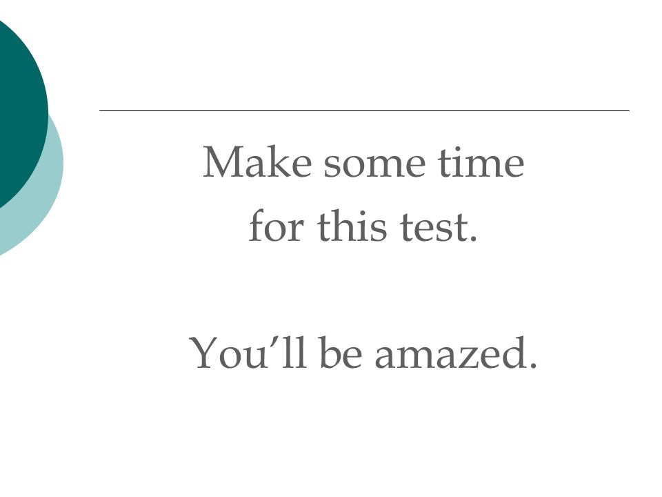 Make some time for this test. You'll be amazed.