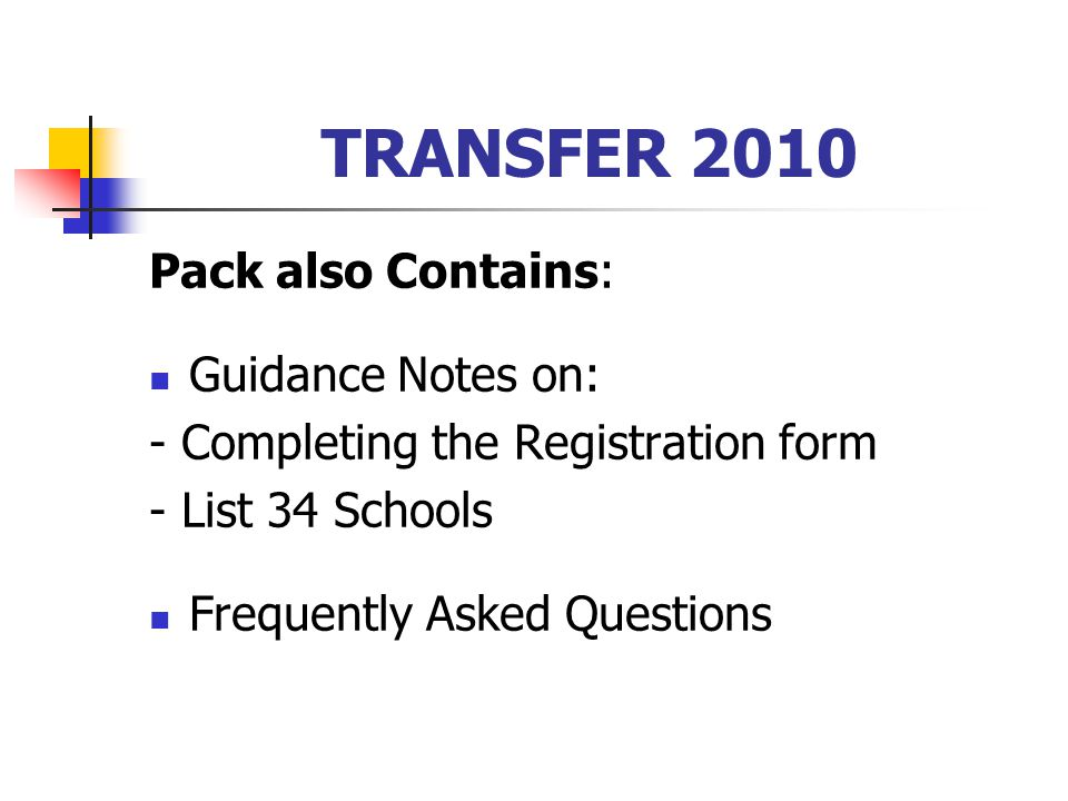 TRANSFER 2010 Pack also Contains: Guidance Notes on: - Completing the Registration form - List 34 Schools Frequently Asked Questions