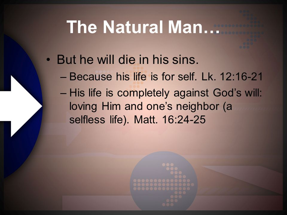 The Natural Man… But he will die in his sins. –Because his life is for self.