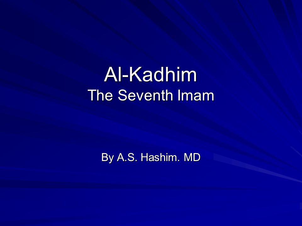 Al-Kadhim The Seventh Imam By A.S. Hashim. MD