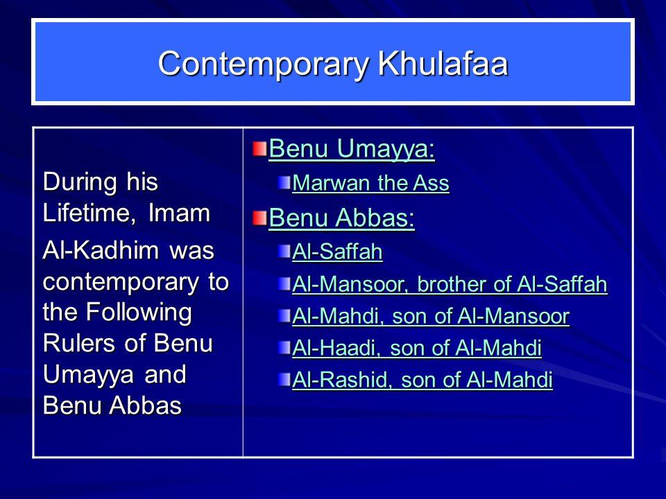 Contemporary Khulafaa During his Lifetime, Imam Al-Kadhim was contemporary to the Following Rulers of Benu Umayya and Benu Abbas Benu Umayya: Marwan t