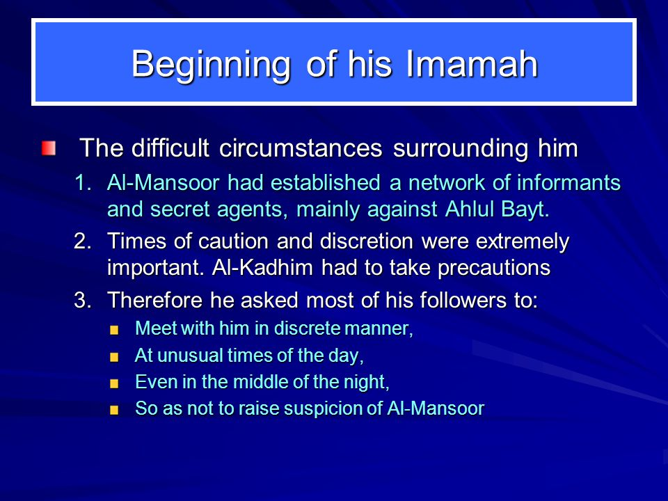 Beginning of his Imamah The difficult circumstances surrounding him 1.Al ‑ Mansoor had established a network of informants and secret agents, mainly against Ahlul Bayt.