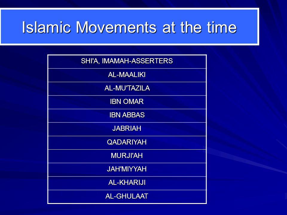 Islamic Movements at the time SHI'A, IMAMAH-ASSERTERS AL-MAALIKI AL-MU'TAZILA IBN OMAR IBN ABBAS JABRIAH QADARIYAH MURJI'AH JAH'MIYYAH AL-KHARIJI AL-G