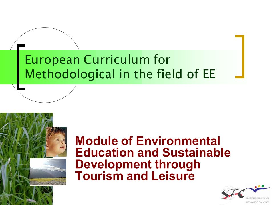 Auteur : Marianne BEL chargé d'études Service de la formation continue Université de Toulouse 2 France Module of Environmental Education and Sustainable Development through Tourism and Leisure European Curriculum for Methodological in the field of EE