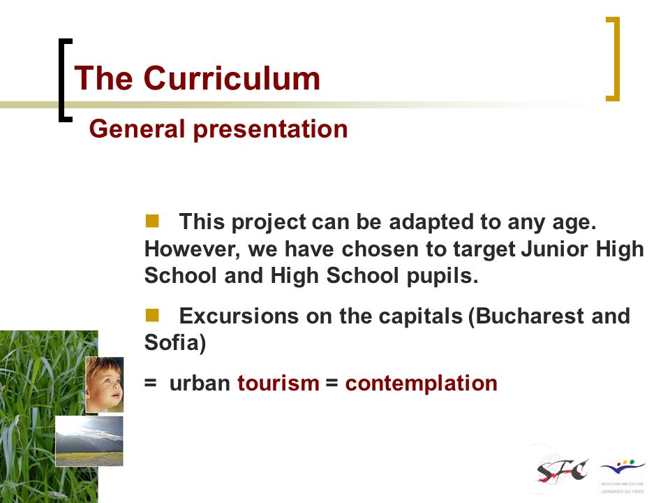 The Curriculum General presentation This project can be adapted to any age.