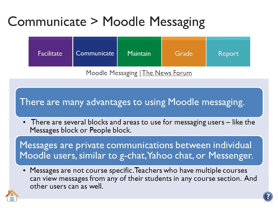 ReportGradeMaintain Communicate Facilitate Communicate > Moodle Messaging There are many advantages to using Moodle messaging.