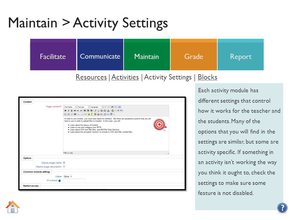 ReportGradeMaintain Communicate Facilitate Maintain > Activity Settings Each activity module has different settings that control how it works for the teacher and the students.