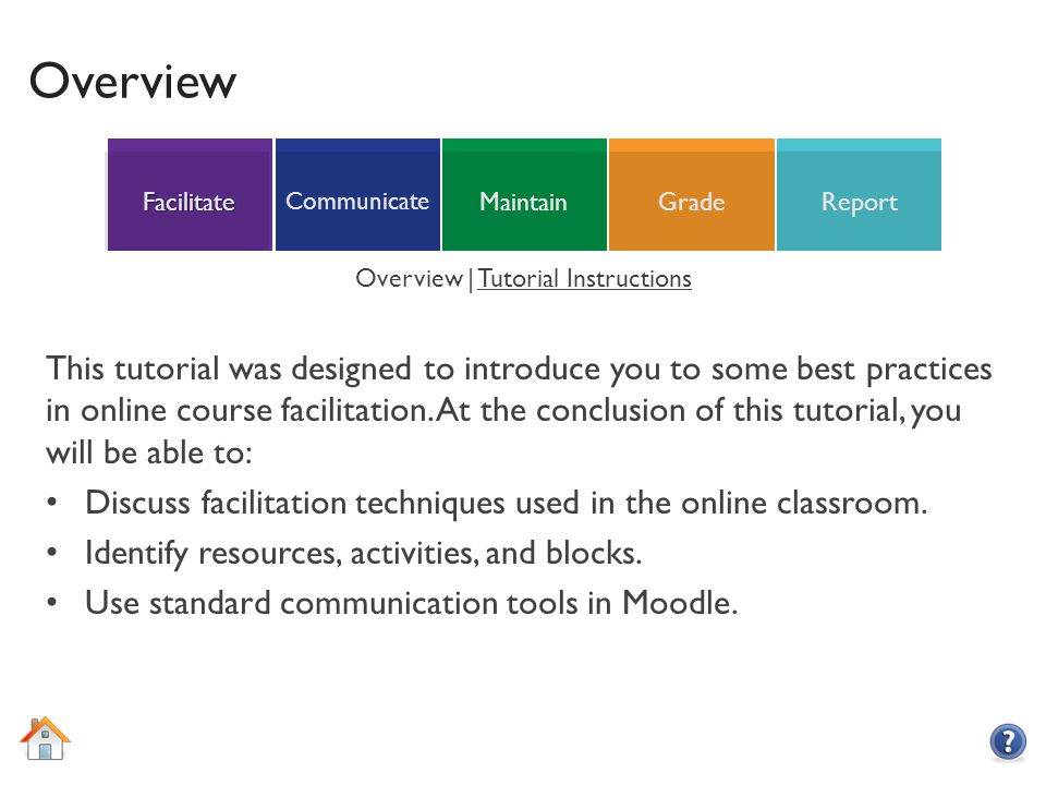 ReportGradeMaintain Communicate Facilitate Overview This tutorial was designed to introduce you to some best practices in online course facilitation.