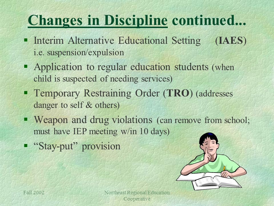 Fall 2002Northeast Regional Education Cooperative Changes in Discipline continued...
