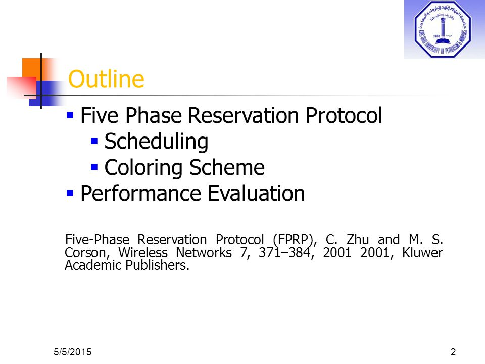 Outline 5/5/20152  Five Phase Reservation Protocol  Scheduling  Coloring Scheme  Performance Evaluation Five-Phase Reservation Protocol (FPRP), C.