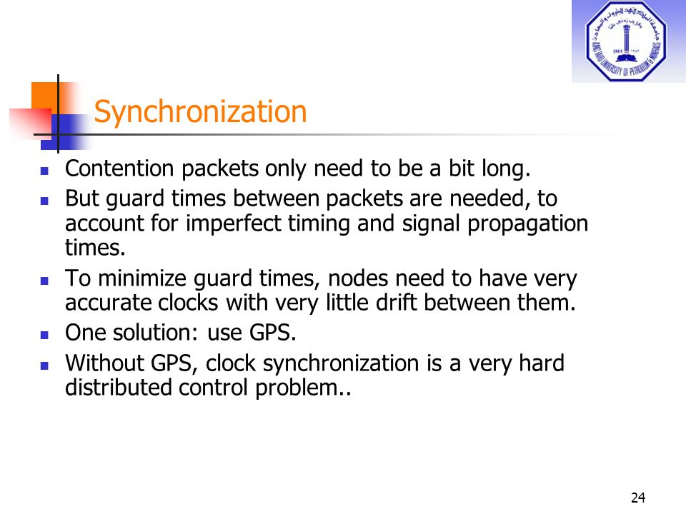 24 Synchronization Contention packets only need to be a bit long. But guard times between packets are needed, to account for imperfect timing and sign