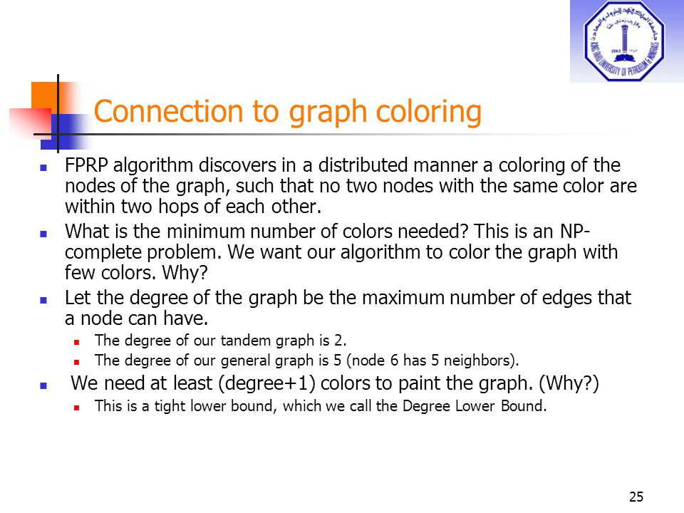25 Connection to graph coloring FPRP algorithm discovers in a distributed manner a coloring of the nodes of the graph, such that no two nodes with the