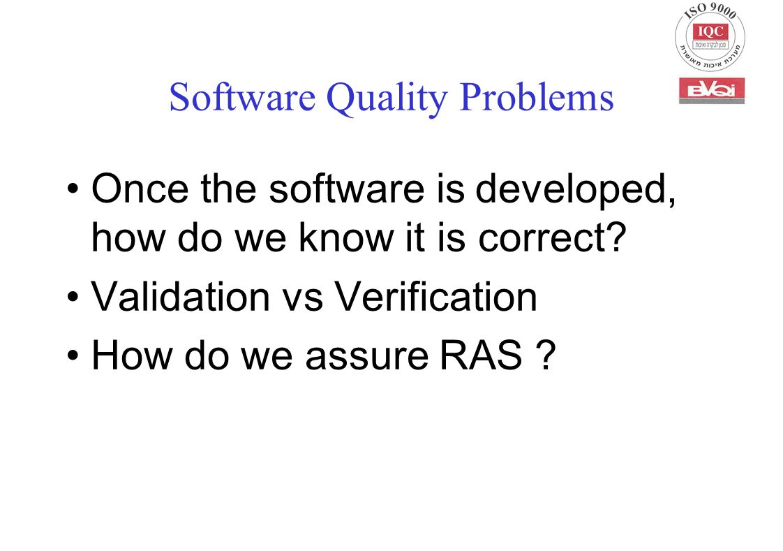 Software Quality Problems Once the software is developed, how do we know it is correct.