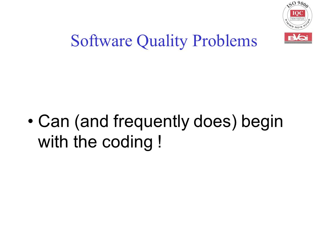 Software Quality Problems Can (and frequently does) begin with the coding !