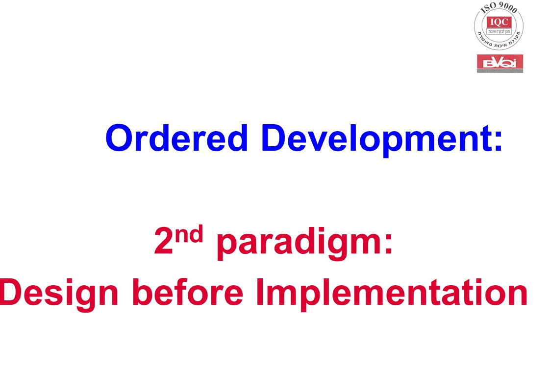 Ordered Development: 2 nd paradigm: Design before Implementation