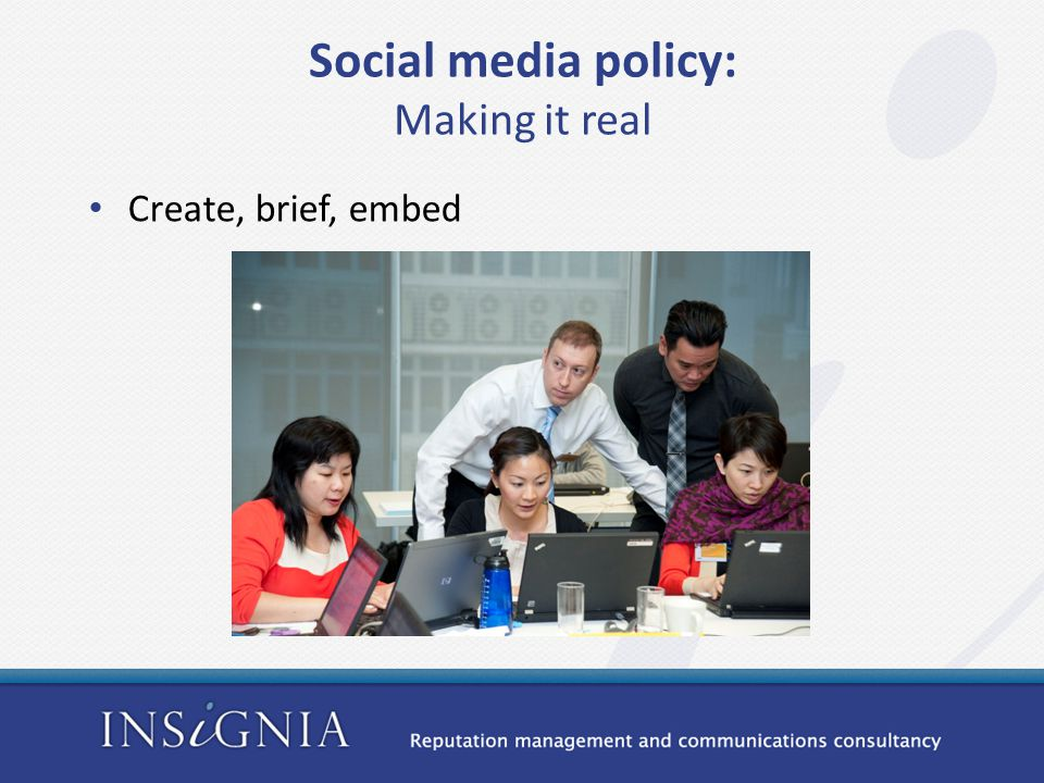 Social media policy: Making it real Create, brief, embed