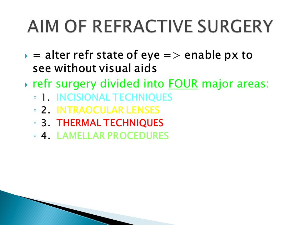  = alter refr state of eye => enable px to see without visual aids  refr surgery divided into FOUR major areas: ◦ 1. INCISIONAL TECHNIQUES ◦ 2. INTR