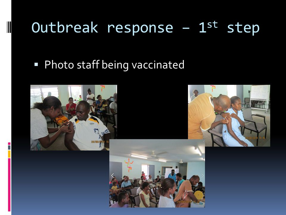 Outbreak response – 1 st step  Photo staff being vaccinated