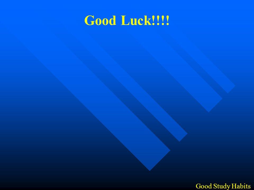 Good Study Habits Good Luck!!!!