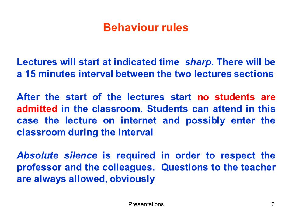 Presentations7 Behaviour rules Lectures will start at indicated time sharp.
