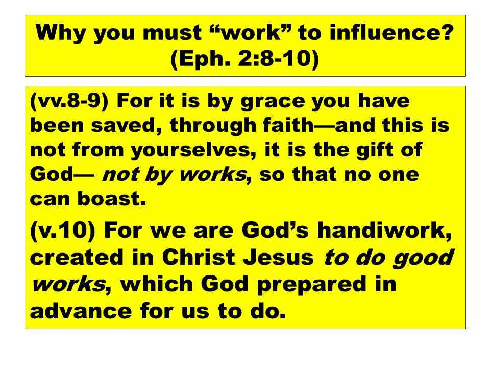 Why you must work to influence. (Eph.