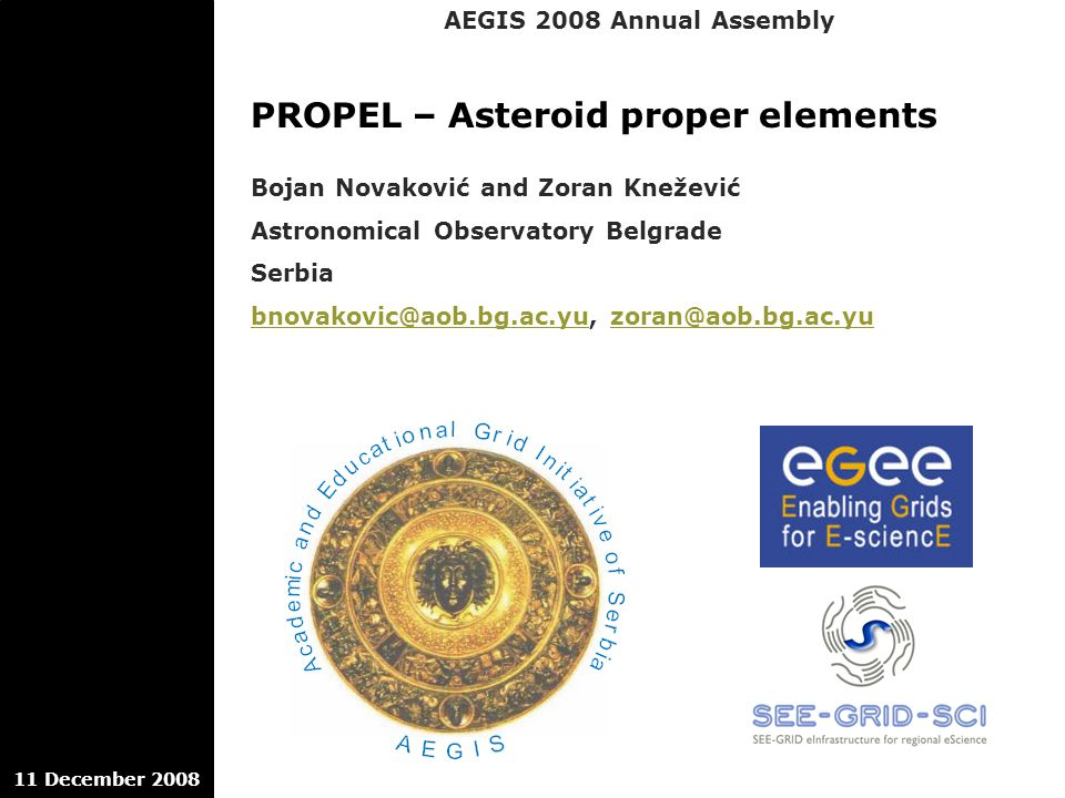 AEGIS 2008 Annual Assembly 11 December 2008 PROPEL – Asteroid proper elements Bojan Novaković and Zoran Knežević Astronomical Observatory Belgrade Serbia bnovakovic@aob.bg.ac.yubnovakovic@aob.bg.ac.yu, zoran@aob.bg.ac.yuzoran@aob.bg.ac.yu