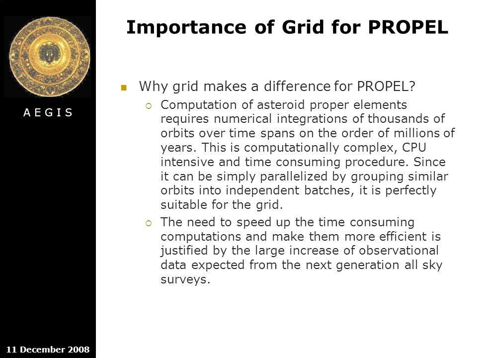 A E G I S 11 December 2008 Importance of Grid for PROPEL Why grid makes a difference for PROPEL.