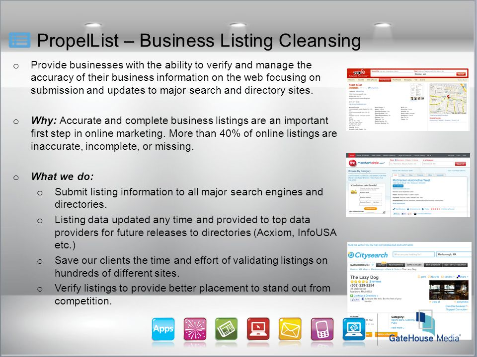 PropelList – Business Listing Cleansing o Provide businesses with the ability to verify and manage the accuracy of their business information on the web focusing on submission and updates to major search and directory sites.