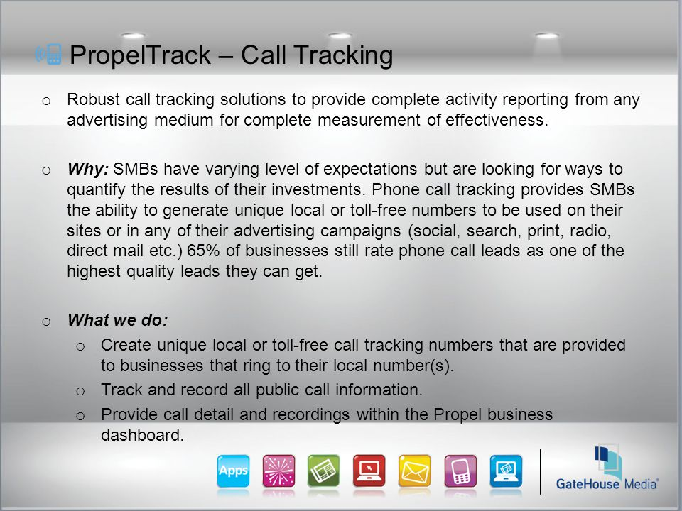 PropelTrack – Call Tracking o Robust call tracking solutions to provide complete activity reporting from any advertising medium for complete measurement of effectiveness.