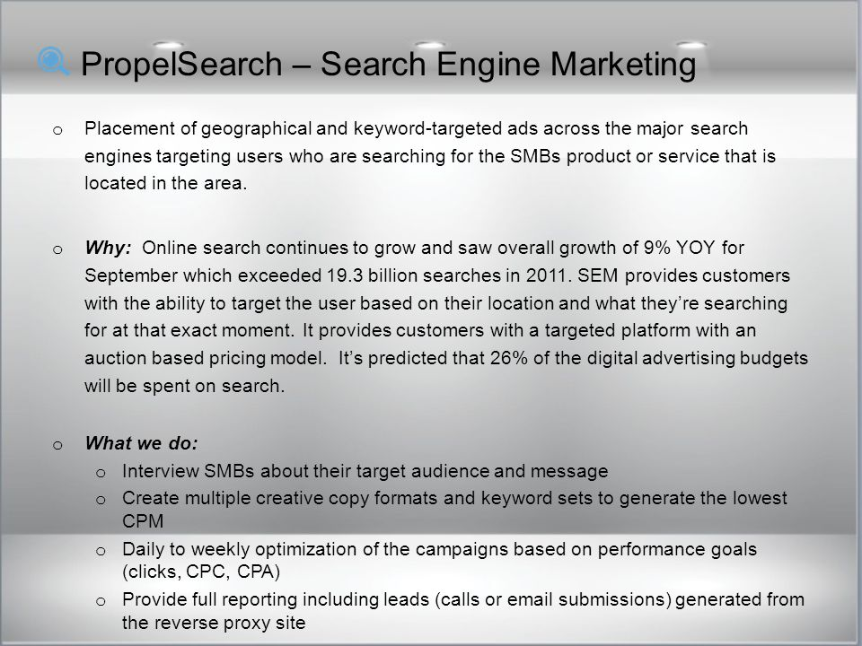 PropelSearch – Search Engine Marketing o Placement of geographical and keyword-targeted ads across the major search engines targeting users who are searching for the SMBs product or service that is located in the area.