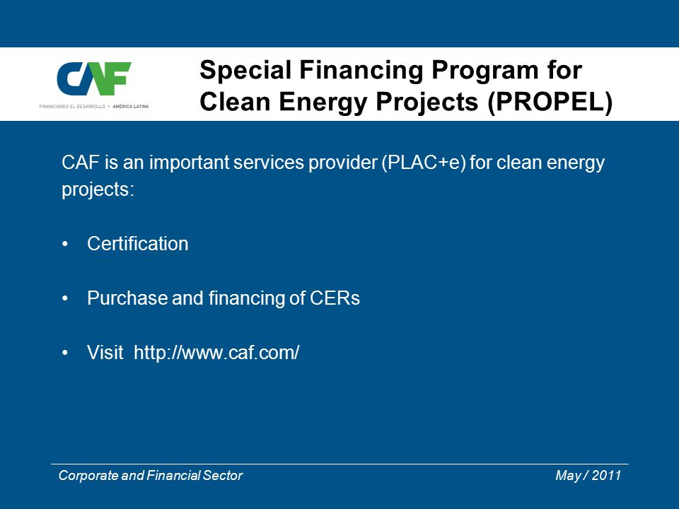 Corporate and Financial Sector May / 2011 CAF is an important services provider (PLAC+e) for clean energy projects: Certification Purchase and financi