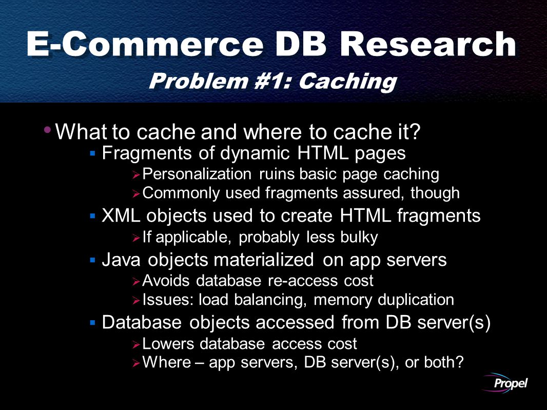 E-Commerce DB Research Problem #1: Caching What to cache and where to cache it.