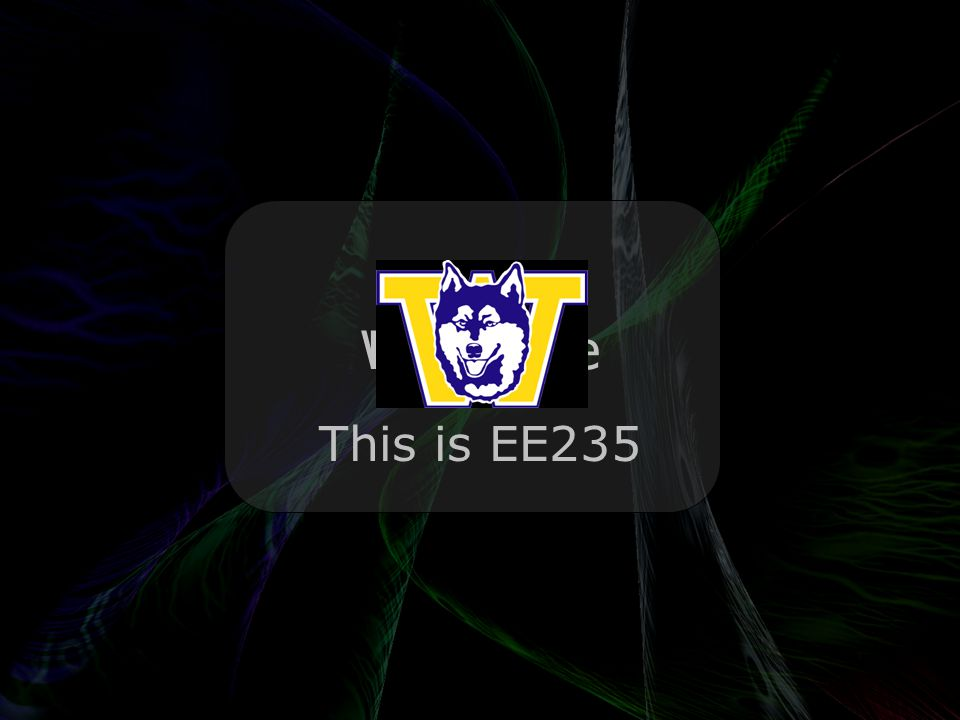 Leo Lam © 2010-2012 Welcome This is EE235 BackHuskies!