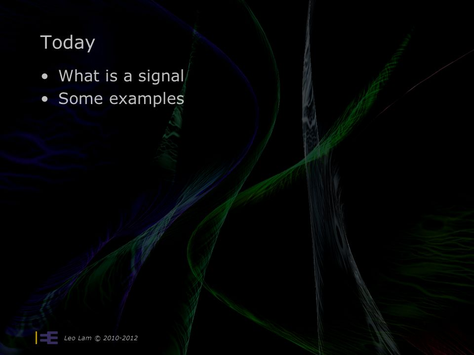 Today What is a signal Some examples Leo Lam © 2010-2012