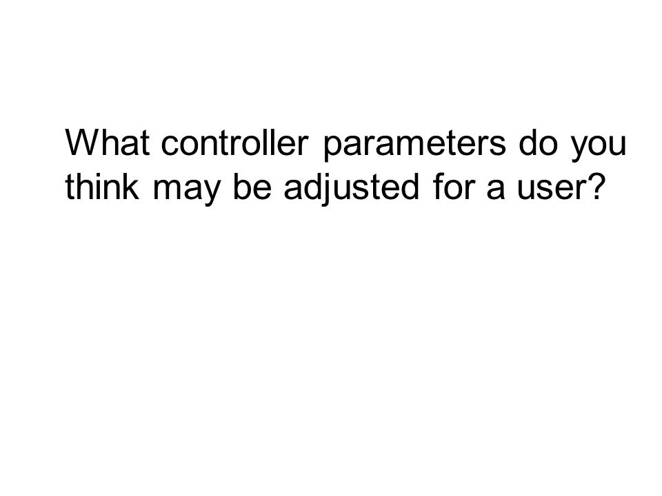 What controller parameters do you think may be adjusted for a user?