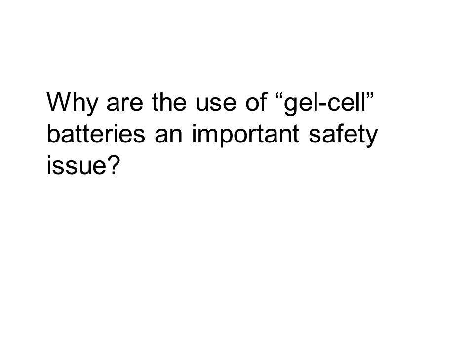 Why are the use of gel-cell batteries an important safety issue?