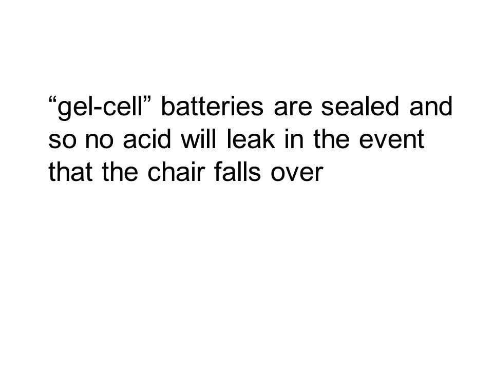 gel-cell batteries are sealed and so no acid will leak in the event that the chair falls over