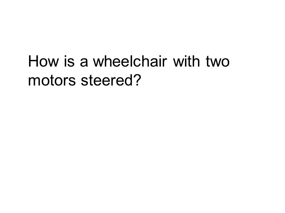How is a wheelchair with two motors steered?
