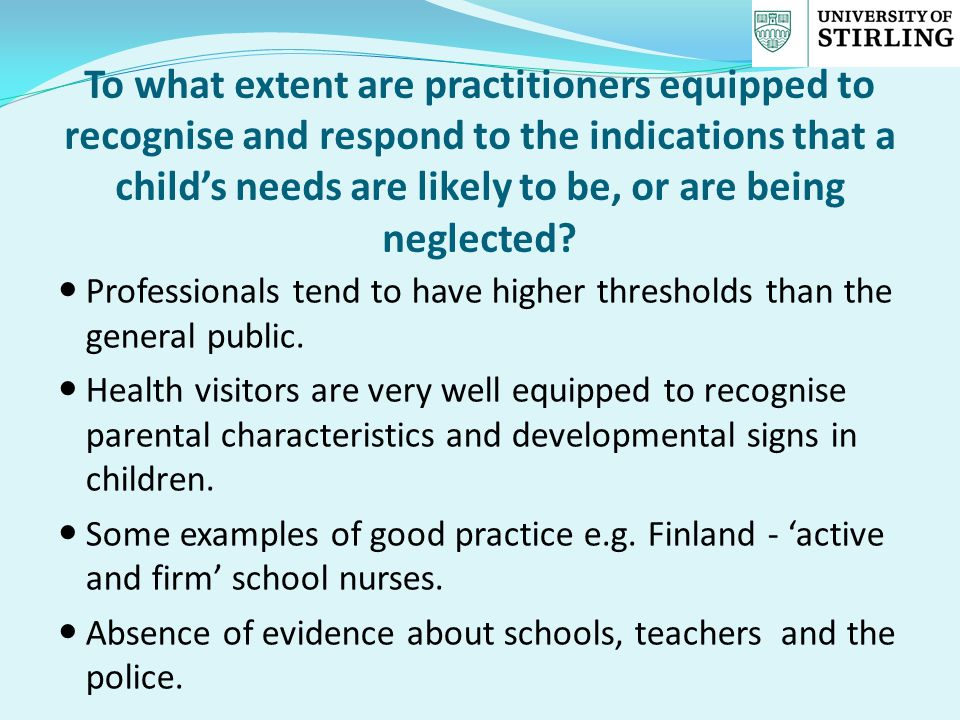 To what extent are practitioners equipped to recognise and respond to the indications that a child's needs are likely to be, or are being neglected.